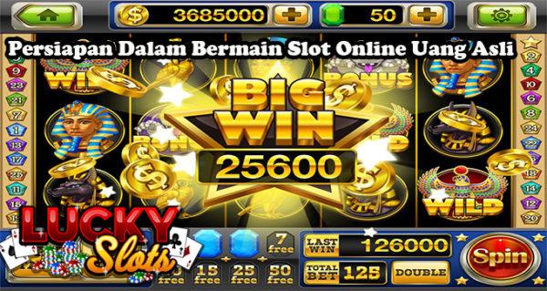 Persiapan Dalam Bermain Slot Online Uang Asli