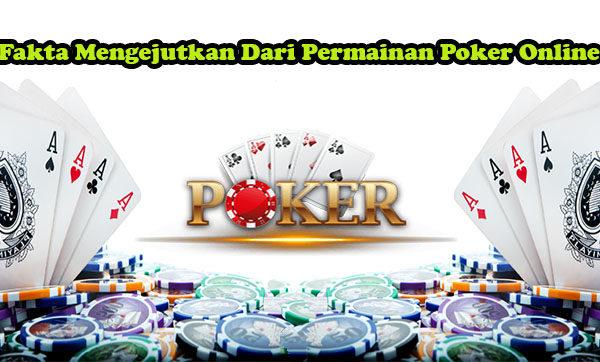Fakta Mengejutkan Dari Permainan Poker Online
