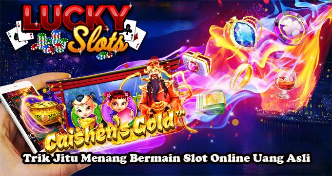 Trik Jitu Menang Bermain Slot Online Uang Asli